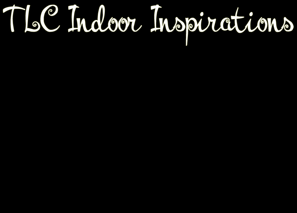 TLC Indoor Inspirations